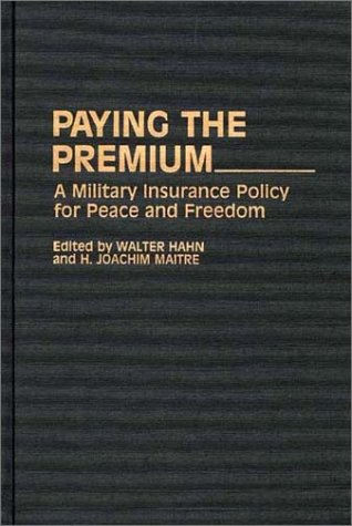 Paying the Premium: A Military Insurance Policy for Peace and Freedom (Contributions in Military Studies)