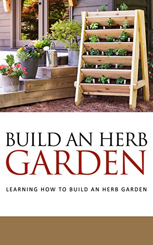 Build An Herb Garden: Learning How To Build An Herb Garden by [Wilkinson, Anne]