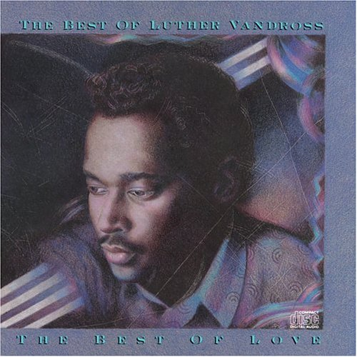 The Best of Luther Vandross: The Best of Love (Luther Vandross The Best Of Love)