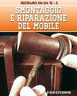 Smontaggio E Riparazione Del Mobile Restauro Fai Da Te Vol 3