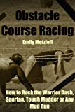 Obstacle Course Racing: How to Rock the Warrior Dash, Spartan, Tough Mudder or Any Mud Run offers