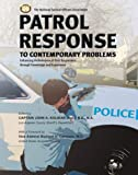 Patrol Response to Contemporary Problems : Enhancing Performance of First Responders Through Knowledge and Experience, Kolman, John A., 039807657X