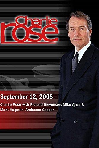 Charlie Rose with Richard Stevenson, Mike Allen & Mark Halperin; Anderson Cooper (September 12, 2005)