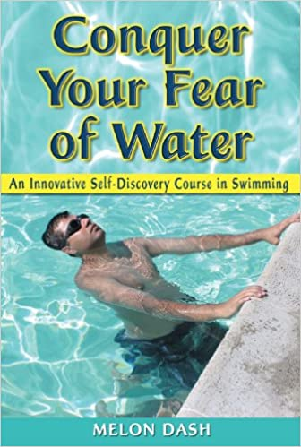 Conquer Your Fear of Water: An Innovative Self-Discovery Course in Swimming:  Melon Dash: 9781420864441: Amazon.com: Books