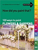 How Did You Paint That? 100 Ways to Paint Flowers & Gardens (How Did You Paint That? Series)