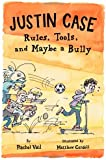 Justin Case: Rules, Tools, and Maybe a Bully (Justin Case Series)