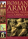 The Roman Army: Legions, Wars and Campaigns, Nigel Rodgers and Hazel Dodge, 1844762106