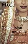 Une passion indienne : La véritable histoire de la princesse de Kapurthala par Moro