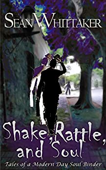 Shake, Rattle, and Soul (Tales of a Modern Day Soul Binder Book 1) by [Whittaker, Sean A]