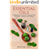 Essential Oils: A Beginner's Guide to Essential Oils for Health, Beauty and Healing (How to Use Essential Oils for Aromatherapy and Health, Essential Oils Recipes, Essential Oils Book)