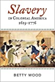 Slavery in Colonial America, 1619-1776, Betty Wood, 0742544184
