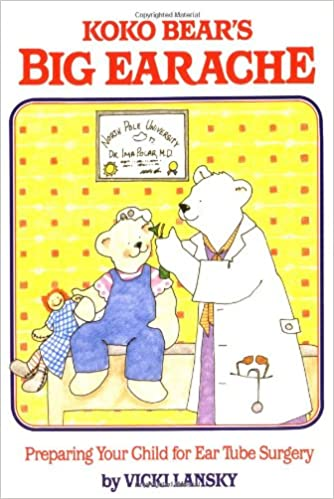 _FULL_ Koko Bear's Big Earache: Preparing Your Child For Ear Tube Surgery (Family & Childcare). account hours graduate Vease internal great during