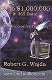 $0 to $1,000,000 in 365 Days!, Robert Wajda, 0615120415