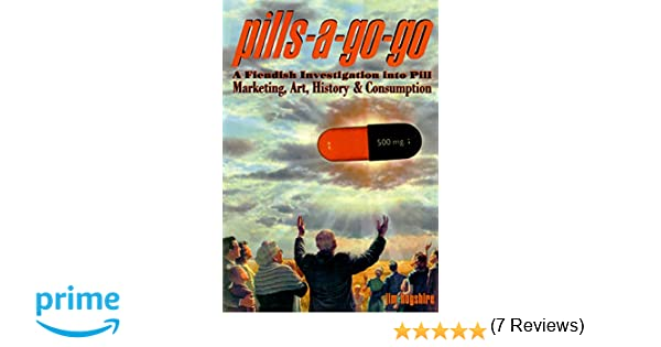 Pills-A-Go-Go: A Fiendish Investigation Into Pill Marketing, Art ...