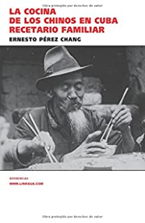 La cocina de los chinos en Cuba: Recetario familiar (Spanish Edition)