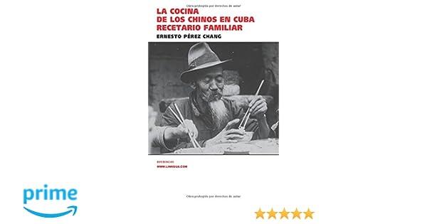 La cocina de los chinos en Cuba: Recetario familiar (Spanish Edition): Ernesto Pérez Chang: 9788490073926: Amazon.com: Books