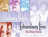 Ordinary People, Extraordinary Lives: The Stories of Nurses