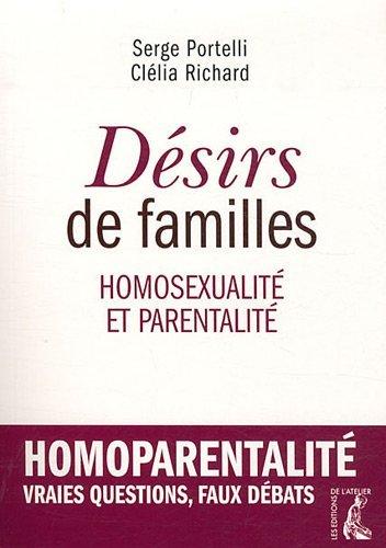 Désirs de familles. Homosexualité et parentalité Broché – 1 avril 2012 Serge Portelli Clélia Richard Editions de l'Atelier 2708241966