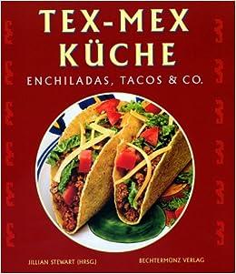 Tex-Mex Küche: Amazon.de: Jillian Stewart: Bücher