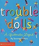 Trouble Dolls: A Guatemalan Legend