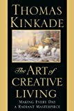 The Art of Creative Living, Thomas Kinkade and Pam Proctor, 0446532347