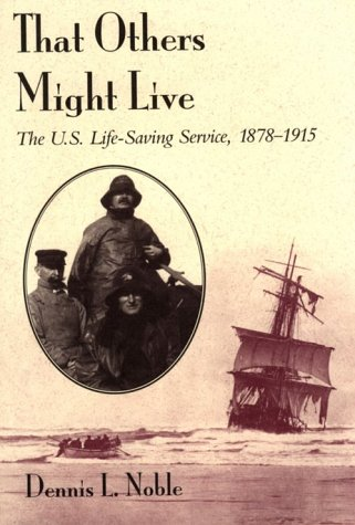 That Others Might Live: The U.S. Life-Saving Service, 1878-1915