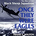Once They Were Eagles: The Men of the Black Sheep Squadron Audiobook by Frank Walton Narrated by David Randall Hunter