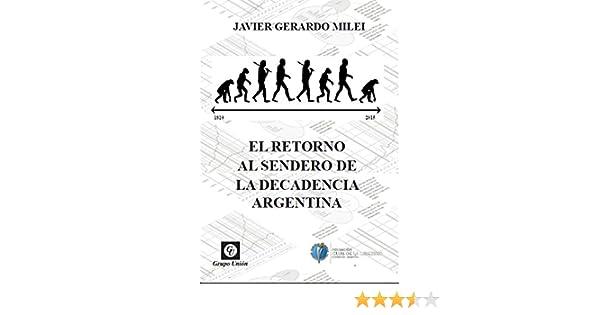 El retorno al sendero de la decadencia argentina (Spanish Edition) - Kindle edition by Javier Milei, Alberto Medina Mendez.