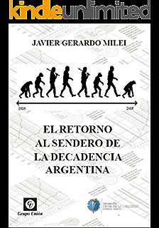El retorno al sendero de la decadencia argentina (Spanish Edition)