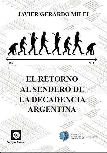 El retorno al sendero de la decadencia argentina (Spanish Edition) by [Milei,