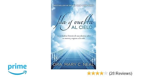 Ida y vuelta al Cielo: Una historia verdadera (Spanish Edition): Mary C. Neal M.D.: 9780345804921: Amazon.com: Books
