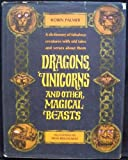 Dragons, Unicorns, and Other Magical Beasts: A dictionary of fabulous creatures with old tales and verses about them