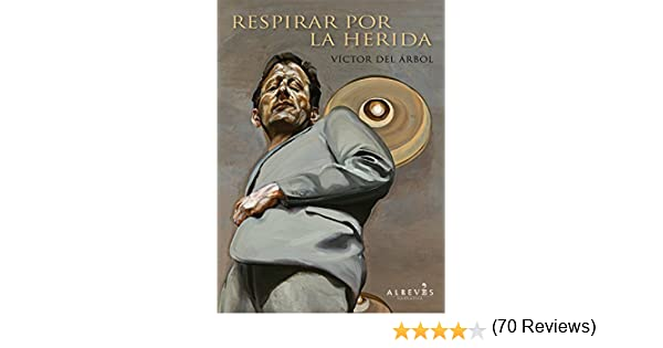 Respirar por la herida (Narrativa (alreves)) eBook: del Árbol, Víctor: Amazon.es: Tienda Kindle
