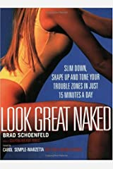 Look Great Naked : Slim Down, Shape up and Tone Your Trouble Zones in Just 15 Minutes a Day Paperback