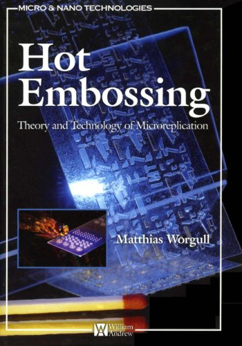 Hot Embossing: Theory and Technology of Microreplication (Micro and Nano Technologies) Pdf