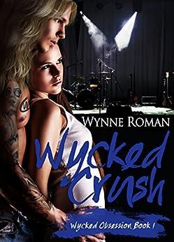 Wycked Crush (Wycked Obsession Book 1) by [Roman, Wynne]