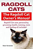 Ragdoll Cats. Ragdoll Cat care, personality, grooming, health, training, costs and feeding. Ragdoll Cat Owners Manual.
