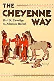 The Cheyenne Way : Conflict and Case Law in Primitive Jurisprudence, Llewellyn, Karl N. and Hoebel, E. Adamson, 0806118555