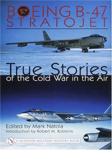 - Boeing B-47 Stratojet:: True Stories of the Cold War in the Air (Schiffer Military History)