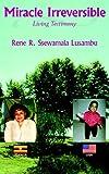 Miracle Irreversible, Rene R. Ssewamala Lusambu, 142086517X