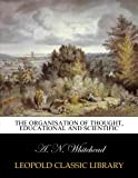 The organisation of thought, educational and scientific