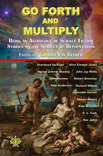 Go Forth and Multiply: Being an Anthology of Science Fiction Stories on the Subject of Repopulation