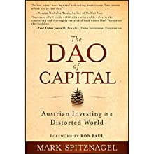 The Dao of Capital: Austrian Investing in a Distorted World Audiobook by Mark Spitznagel, Ron Paul Narrated by Jeremy Arthur