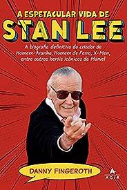 A espetacular vida de Stan Lee: A biografia definitiva do criador de Homem-Aranha, Homem de Ferro, X-Men, entr