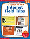 10 Quick and Fun Internet Field Trips, Deirdre Kelly, 0439271657