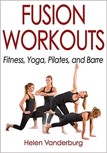 Fusion Workouts: Fitness, Yoga, Pilates, and Barre: Helen ...