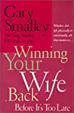 img - for Winning Your Wife Back Before It's Too Late: Whether She's Left Physically or Emotionally, All That Matters Is... book / textbook / text book
