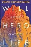 Will I Be the Hero of My Own Life?, Swami Chetanananda, 0915801388