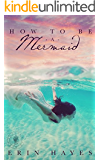 How to be a Mermaid: A Falling in Deep Collection Novella (The Cotton Candy Quintet Book 1)