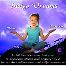 Indigo Dreams: Relaxation and Stress Management Bedtime Stories for Children, Improve Sleep, Manage Stress and Anxiety (Indigo D